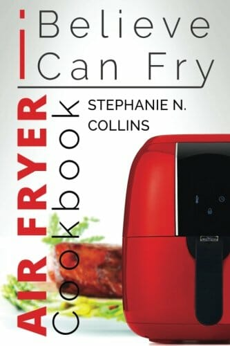 Air Fryer Cookbook I Believe I Can Fry Air Fryer Recipes