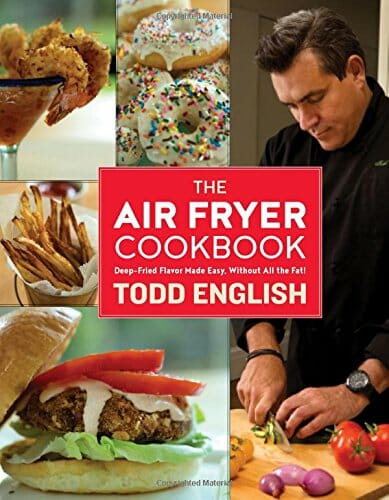 Todd Englishs The Air Fryer Cookbook Deep-Fried Flavor Made Easy, Without All the Fat